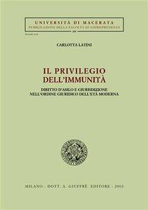 Foto Cover di Il privilegio dell'immunità. Diritto d'asilo e giurisdizione nell'ordine giuridico dell'età moderna, Libro di Carlotta Latini, edito da Giuffrè