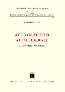 Libro Atto gratuito, atto liberale. Ai limiti della donazione Alberto Gianola