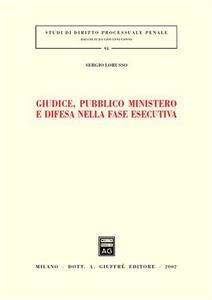Libro Giudice, pubblico ministero e difesa nella fase esecutiva Sergio Lorusso