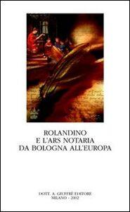 Libro Rolandino e l'ars notaria da Bologna all'Europa. Atti del Convegno internazionale di studi storici sulla figura e l'opera di Rolandino (Bologna, 9-10 ottobre 2000)