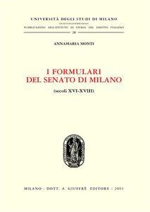Libro I formulari del Senato di Milano (secoli XVI-XVIII) Annamaria Monti