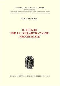 Libro Il premio per la collaborazione processuale Carlo Ruga Riva
