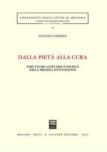 Dalla pietà alla cura. Strutture sanitarie e società nella Messina dell'Ottocento