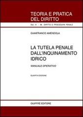 La tutela penale dall'inquinamento idrico. Manuale operativo