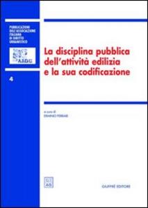 Libro La disciplina pubblica dell'attività edilizia e la sua codificazione. Atti del 5º Convegno nazionale (Ancona, 16-17 novembre 2001)