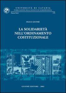 Foto Cover di La solidarietà nell'ordinamento costituzionale, Libro di Felice Giuffrè, edito da Giuffrè