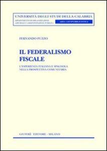 Libro Il federalismo fiscale. L'esperienza italiana e spagnola nella prospettiva comunitaria Fernando Puzzo