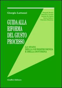 Guida alla riforma del giusto processo. Lo stato della giurisprudenza e della dottrina
