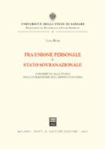 Libro Fra unione personale e stato sovranazionale. Contributo alla storia della formazione dell'impero d'Austria Luisa Bussi