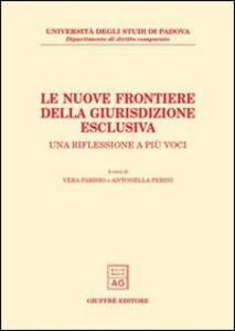 Libro Le nuove frontiere della giurisdizione esclusiva. Una riflessione a più voci. Atti dell'Incontro di studio (Padova, 23 marzo 2001)