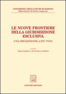 Le nuove frontiere della giurisdizione esclusiva. Una riflessione a più voci. Atti dell'Incontro di studio (Padova, 23 marzo 2001)
