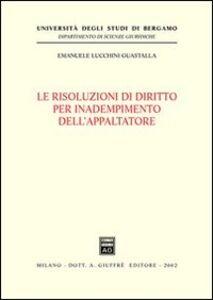 Foto Cover di Le risoluzioni di diritto per inadempimento dell'appaltatore, Libro di Emanuele Cesare Lucchini Guastalla, edito da Giuffrè