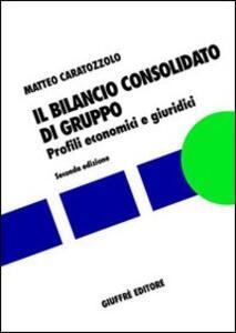 Il bilancio consolidato di gruppo. Profili economici e giuridici - Matteo Caratozzolo - copertina