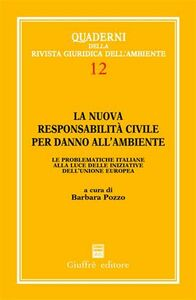 Libro La nuova responsabilità civile per danno all'ambiente. Le problematiche italiane alla luce delle iniziative dell'Unione Europea Barbara Pozzo