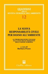 La nuova responsabilità civile per danno all'ambiente. Le problematiche italiane alla luce delle iniziative dell'Unione Europea