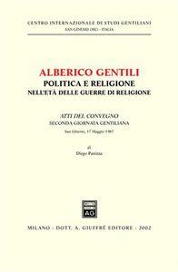 Libro Alberico Gentili: politica e religione nell'età delle guerre di religione. Atti del Convegno (S. Ginesio, 17 maggio 1987) Diego Panizza