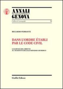 Dans l'ordre etabli par le Code civil. La scienza del diritto al tramonto dell'illuminismo giuridico