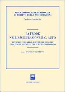 Libro La frode nell'assicurazione RC auto. Riforme legislative, esperienze europee e politiche aziendali per il mercato italiano. Atti del Convegno (Milano, 2001)