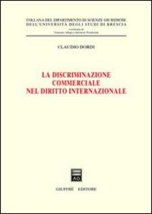 Libro La discriminazione commerciale nel diritto internazionale Claudio Dordi