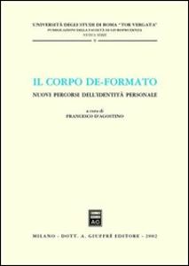 Libro Il corpo de-formato. Nuovi percorsi dell'identità personale. Atti del Convegno (Università di Roma «Tor Vergata», gennaio 2001)