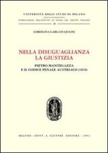 Foto Cover di Nella disuguaglianza la giustizia. Pietro Mantegazza e il Codice penale austriaco (1816), Libro di Loredana Garlati Giugni, edito da Giuffrè