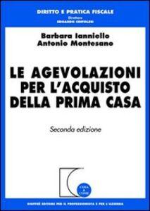 Foto Cover di Le agevolazioni per l'acquisto della prima casa, Libro di Barbara Ianniello,Antonio Montesano, edito da Giuffrè