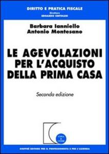 Libro Le agevolazioni per l'acquisto della prima casa Barbara Ianniello , Antonio Montesano