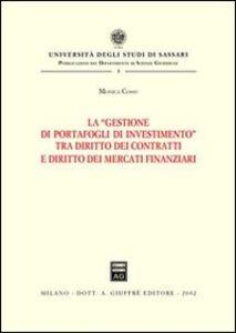 Libro La gestione di portafogli di investimento tra diritto dei contratti e diritto dei mercati finanziari Monica Cossu