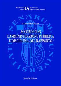 Foto Cover di Accordi con l'amministrazione pubblica e disciplina del rapporto, Libro di Carlo Maviglia, edito da Giuffrè