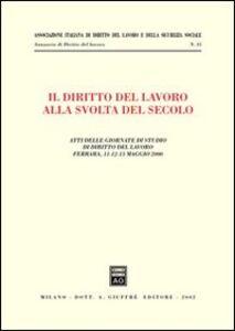 Libro Il diritto del lavoro alla svolta del secolo. Atti delle Giornate di studio (Ferrara, 11-13 maggio 2000)