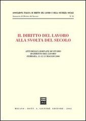 Il diritto del lavoro alla svolta del secolo. Atti delle Giornate di studio (Ferrara, 11-13 maggio 2000)