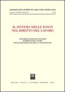 Foto Cover di Il sistema delle fonti nel diritto del lavoro. Atti delle Giornate di studio di diritto del lavoro (Foggia, 25-26 maggio 2001), Libro di  edito da Giuffrè
