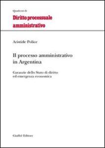 Foto Cover di Il processo amministrativo in Argentina. Garanzie dello Stato di diritto ed emergenza economica, Libro di Aristide Police, edito da Giuffrè