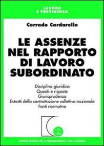 Libro Le assenze nel rapporto di lavoro subordinato Corrado Cardarello