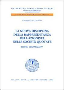 Foto Cover di La nuova disciplina della rappresentanza dell'azionista nelle società quotate. Profili organizzativi, Libro di Giuseppina Pellegrino, edito da Giuffrè