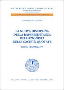 Libro La nuova disciplina della rappresentanza dell'azionista nelle società quotate. Profili organizzativi Giuseppina Pellegrino