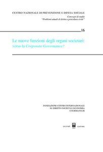 Foto Cover di Le nuove funzioni degli organi societari: verso la Corporate Governance? Atti del Convegno di studio (Courmayeur, 28-29 settembre 2001), Libro di  edito da Giuffrè