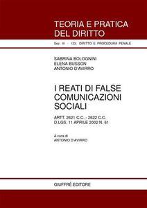 Libro I reati di false comunicazioni sociali. Artt. 2621 C. C., 2622 C. C. D.Lgs. 11 aprile 2002 n. 61 Sabrina Bolognini , Elena Busson , Antonio D'Avirro