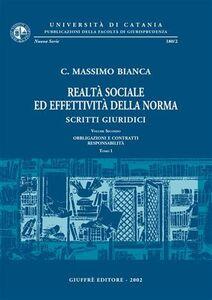 Libro Realtà sociale ed effettività della norma. Scritti giuridici. Vol. 2: Obbligazioni e contratti. Responsabilità. Cesare M. Bianca