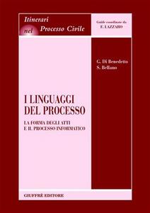 Libro I linguaggi del processo. La forma degli atti e il processo informatico Giorgio Di Benedetto , Silvio Bellano