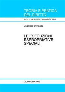 Foto Cover di Le esecuzioni espropriative speciali, Libro di Vincenzo Corsaro, edito da Giuffrè
