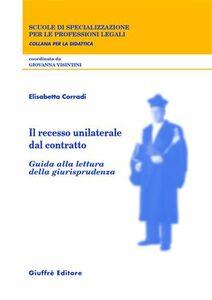 Libro Il recesso unilaterale dal contratto. Guida alla lettura della giurisprudenza Elisabetta Corradi