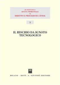Libro Il rischio da ignoto tecnologico. Atti del 13° Seminario (Milano, 1 dicembre 2001)