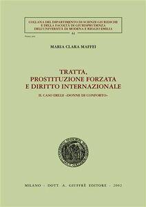 Libro Tratta, prostituzione forzata e diritto internazionale. Il caso delle «donne di conforto» M. Clara Maffei