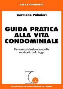 Libro Guida pratica alla vita condominiale. Per una coabitazione tranquilla nel rispetto della legge Germano Palmieri