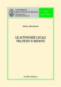 Libro Le autonomie locali fra Stato e Regioni Gloria Marchetti