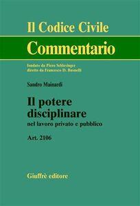 Libro Il potere disciplinare nel lavoro privato e pubblico. Art. 2106 Sandro Mainardi