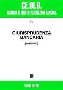 Libro Giurisprudenza bancaria. Impresa, contratti, titoli, disciplina penale, rapporti di lavoro, disciplina fiscale. Anni 1999-2000