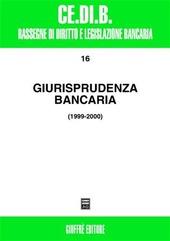 Giurisprudenza bancaria. Impresa, contratti, titoli, disciplina penale, rapporti di lavoro, disciplina fiscale. Anni 1999-2000