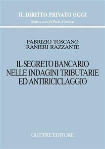 Libro Il segreto bancario nelle indagini tributarie ed antiriclaggio Ranieri Razzante , Fabrizio Toscano